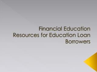 Financial Education Resources for Education Loan Borrowers