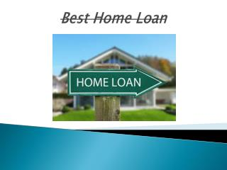 Criteria in Getting The Best Home Loan