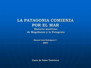 LA PATAGONIA COMIENZA POR EL MAR  Historia mar tima  de Magallanes y la Patagonia
