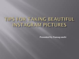 Tips for Taking Beautiful Instagram Pictures