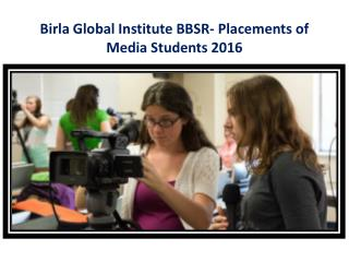 Birla Global Institute BBSR- Placements of Media Students 2016