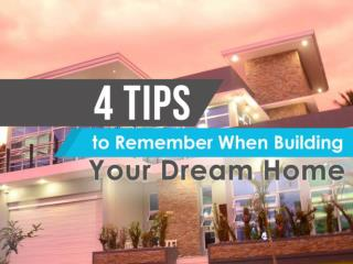 4 Tips to Remember When Building Your Dream Home