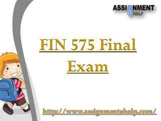 FIN 575 - FIN 575 Final Exam | Assignment E Help