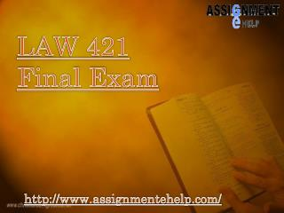 LAW 421 | LAW 421 Final Exam | LAW 421 Final Exam Answers | Assignment E Help