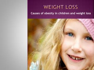 Causes of obesity in children and weight loss