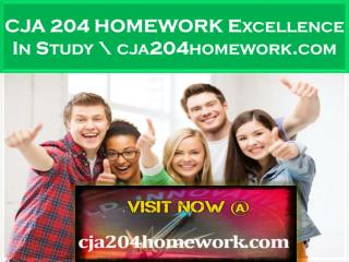 CJA 204 HOMEWORK Excellence In Study \ cja204homework.com