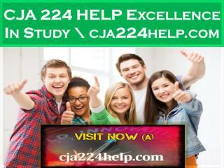 CJA 224 HELP Excellence In Study \ cja224help.com