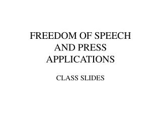 FREEDOM OF SPEECH  AND PRESS APPLICATIONS