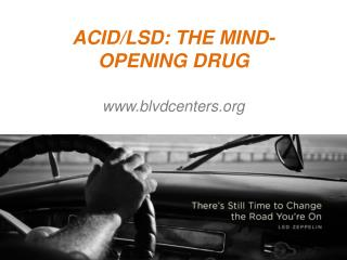 ACID/LSD: THE MIND-OPENING DRUG - www.blvdcenters.org