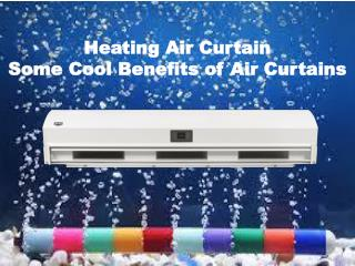 Heating Air Curtain: Some Cool Benefits of Air Curtains