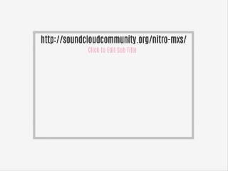 http://soundcloudcommunity.org/nitro-mxs/