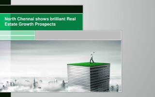 North Chennai shows brilliant Real Estate Growth Prospects PPT