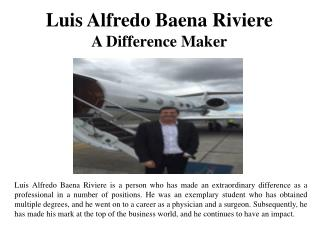 Luis Alfredo Baena Riviere - A Difference Maker