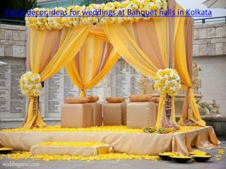 Floral decor ideas for weddings at Banquet halls in Kolkata
