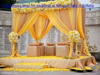 Floral decor ideas for weddings at Banquet halls in Kolkata