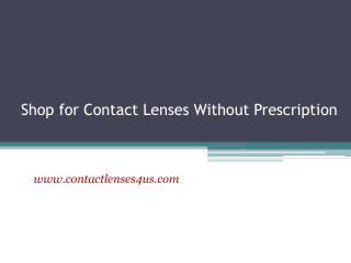 Shop for Contact Lenses Without Prescription - www.contactlenses4us.com