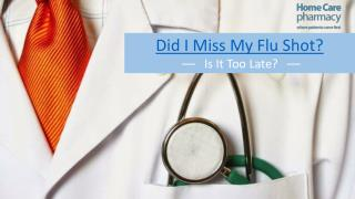 Did I Miss My Flu Shot? Is It Too Late?