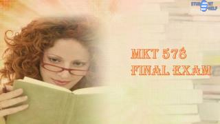 MKT 578 Final Exam Answer | MKT 578 Final Exam | Studentehelp