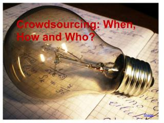 Crowdsourcing: When, How and Who?