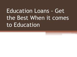Education Loans - Get the Best When it Comes to Education