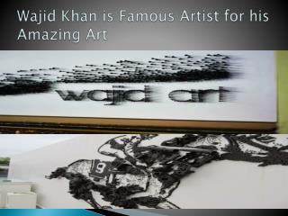 Wajid Khan Dubai Famous Artist for his Amazing Sculpture Art