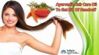 Ayurvedic Hair Care Oil To Get Rid Of Dandruff Naturally