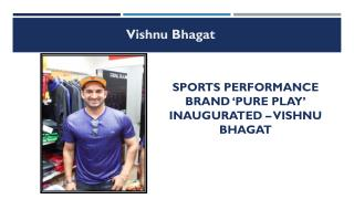 Latest Sports Performance Brand �Pure Play� Inaugurated � Vishnu Bhagat