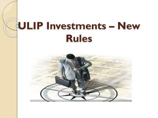ULIP Investments – New Rules