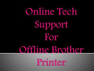 Online tech support for Offline Brother Printer