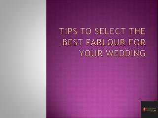 Tips to select the Best Parlour for your Wedding
