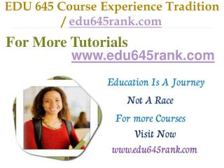 EDU 645 Course Experience Tradition / edu645rank.com