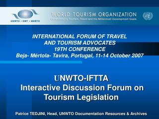 UNWTO-IFTTA  Interactive Discussion Forum on Tourism Legislation  Patrice TEDJINI, Head, UNWTO Documentation Resources