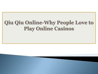Qiu Qiu Online-Why People Love to Play Online Casinos
