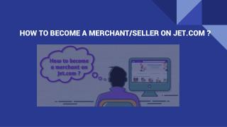 HOW TO BECOME A MERCHANT/SELLER ON JET.COM ?
