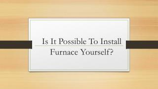 Is It Possible To Install Furnace Yourself?