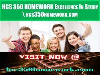 HCS 350 HOMEWORK Excellence In Study \ hcs350homework.com