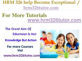 HRM 326 help Become Exceptional  / hrm326tutor.com