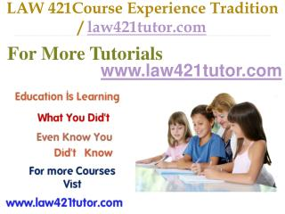 LAW 421 Course Experience Tradition / law421tutor.com