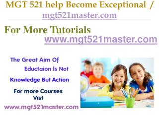 MGT 521 help Become Exceptional  / mgt521master.com