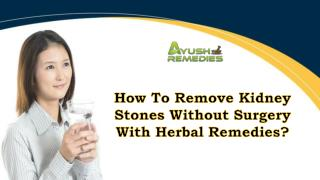 How To Remove Kidney Stones Without Surgery With Herbal Remedies?