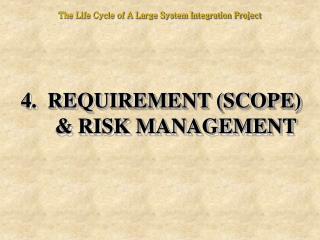 4.  REQUIREMENT SCOPE  RISK MANAGEMENT