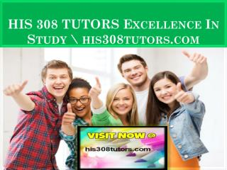 HIS 308 TUTORS Excellence In Study \ his308tutors.com