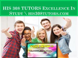 HIS 308 TUTORS Excellence In Study \ his308tutors.com
