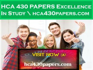 HCA 430 PAPERS Excellence In Study \ hca430papers.com