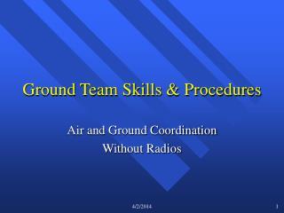 Ground Team Skills  Procedures