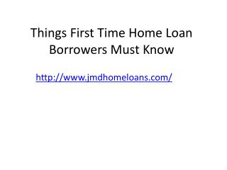 Things First Time Home Loan Borrowers Must Know