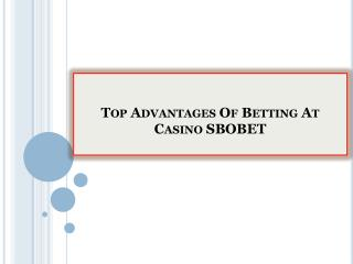 Top Advantages Of Betting At Casino SBOBET