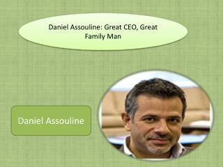 Daniel Assouline: Great CEO, Great Family Man