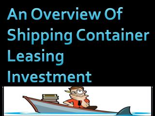 An Overview Of Shipping Container Leasing Investment