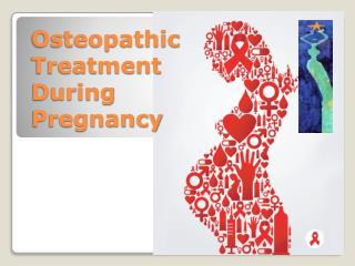 Osteopathic Treatment during Pregnancy